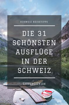50 wonderful excursion tips in Switzerland - The best excursion tips in Switzerland for a day trip or a great weekend in Switzerland - Travel Goals, Travel Tips, Holiday Destinations, Travel Destinations, Camping Tours, Reisen In Europa, Excursion, Destination Voyage, Short Trip