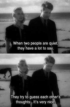 """""""Quando duas pessoas estão quietas, têm muito a dizer. Eles tentam adivinhar os pensamentos uns dos outros. É muito legal..."""""""