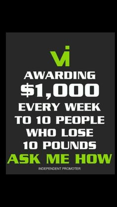 For EVERY 10 lbs you lose you go into a draw to win $1000.00.  Every Monday