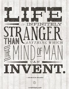 Life is infinitely stranger life quotes quotes quote life life lessons sherlock holmes