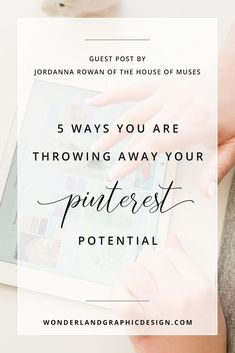 5 ways you are throwing away your Pinterest potential