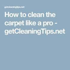 How to clean the carpet like a pro - getCleaningTips.net