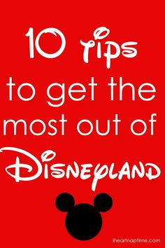 10 tips to get the most out of Disneyland @KD Eustaquio Higbie hubbs.  They wont all.be useful for you, but some might be.
