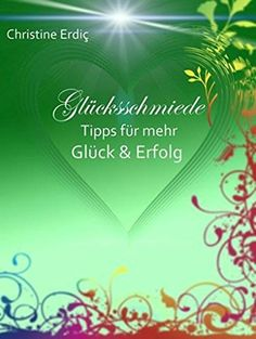 Glücksschmiede: Tipps für mehr Glück und Erfolg von Christine Erdiç, http://www.amazon.de/dp/B00P9XA8UU/ref=cm_sw_r_pi_dp_wD1Dub0728TSB