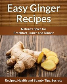 Easy Ginger Recipes: Nature's Spice for Breakfast, Lunch and Dinner (The Easy Recipe) - http://spicegrinder.biz/easy-ginger-recipes-natures-spice-for-breakfast-lunch-and-dinner-the-easy-recipe/