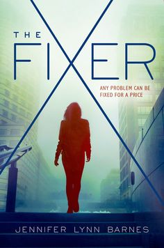 The Fixer by Jennifer Lynn Barnes • July 7, 2015 • Bloomsbury https://www.goodreads.com/book/show/22929578-the-fixer
