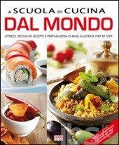A scuola di cucina dal mondo - - Libro - Food Editore - - IBS