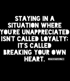Staying in a situation where you're unappreciated isn't called loyalty; it's called breaking your own heart. spot on words! Now Quotes, Life Quotes Love, Great Quotes, Quotes To Live By, Motivational Quotes, Inspirational Quotes, Ungreatful People Quotes, Daily Quotes, The Words