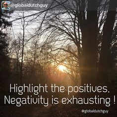 Positivity is key! Negativity is exhausting! Never give up!  @globaldutchguy Follow your vision and stay focused