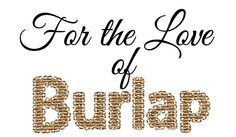 FOR THE LOVE OF BURLAP projects... http://www.domestically-speaking.com/2012/08/for-the-love-of-burlap.html#