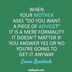 Erma Bombeck Quote (About parents mum mother advice) Erma Bombeck Quotes, Favorite Quotes, Best Quotes, A Piece Of Advice, One Liner, My True Love, Mother Quotes, Parenting Quotes, Sign Quotes
