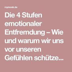 Die 4 Stufen emotionaler Entfremdung – Wie und warum wir uns vor unseren Gefühlen schützen | myMONK.de