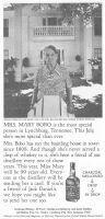 Jack Daniel's Mary Bobo 1980 Ad. Is the most special person in Lynchburg, Tennessee. This July she's more special than ever. Mrs. Bobo has run the boarding house in town since 1908. And though she's never served a drop of whiskey in it, she's been a friend of our distillery every one of those years. This year, Miss Mary will be 99 years old. Everyone at the distillery will be sending her a card. Lem Motlow, Proprietor, Lynchburg, Tennessee.