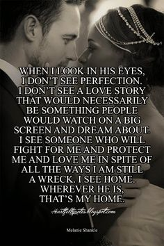 Heartfelt Love And Life Quotes: When I look in his eyes, I don't see perfection. Cute Quotes, Great Quotes, Quotes To Live By, Inspirational Quotes, Perfect Man Quotes, Anniversary Quotes, The Words, My Sun And Stars, Youre My Person