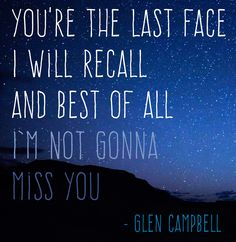 "Glen Campbell's ""I'm Not Gonna Miss You."" I can take solace in knowing this is a one sided loss and gram doesn't feel the sadness. Music Quotes, Music Lyrics, Book Quotes, Me Quotes, Music Love, Love Songs, Marching Band Quotes, Gonna Miss You, Glen Campbell"