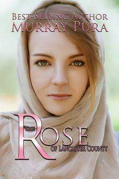 Marian Baay: My review of THE ROSE OF LANCASTER COUNTY by Murray Pura + GIVEAWAY!