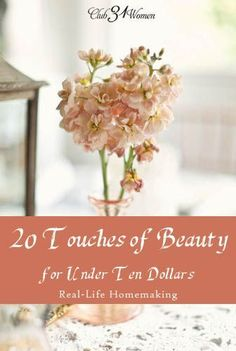 What are some ways to bring beauty into your home - without breaking the budget? What are those inexpensive little touches that can brighten up your home? Here are 20 Touches of Beauty - all for under ten dollars. #real-lifehomemaking