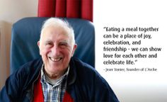 Like St. Pope John-Paul II and Blessed Mother Teresa, I have always thought of Jean Vanier as, most likely, being a living Saint. Eat Together, Pope John Paul Ii, Love Others, Blessed Mother, More Than Words, Aging Gracefully, Best Quotes, Thoughts, Henri Nouwen