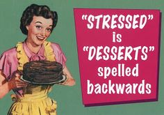Stressed is Desserts spelled backwards So go make some Gluten Free Mama's Cake!