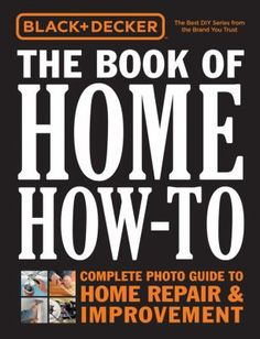 The 7 best diy flavored non fiction images on pinterest the ojays black decker the book of home how to the complete photo guide to home repair improvement pdf books library land fandeluxe Gallery