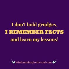 Wisdomtoinspirethesoul.com: I don't hold grudges.