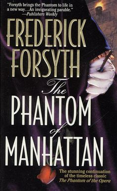 The stunning continuation of the timeless classic The Phantom of the Opera.In The Phantom of Manhattan, acclaimed, bestselling suspense novelist Frederick Fo. Frederick Forsyth, World Of Books, Words Worth, Film Music Books, Phantom Of The Opera, Book Nooks, I Love Books, Historical Fiction, Timeless Classic