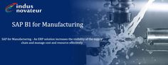 SAP for Manufacturing - An ERP solution increases the visibility of the supply chain and manage cost and resource effectively.