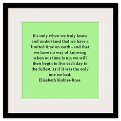 Elizabeth Kubler Ross   quotes | ... Wall Art > Framed Prints > elisabeth kubler ross quotes Framed Print