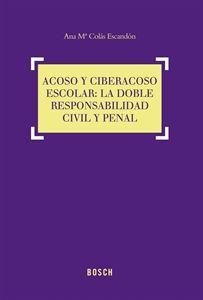 Acoso y ciberacoso escolar : la doble responsabilidad civil y penal / Ana Mª Colás Escandón. - 2015
