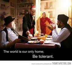 Be tolerant…  http://srsfunny.tumblr.com/
