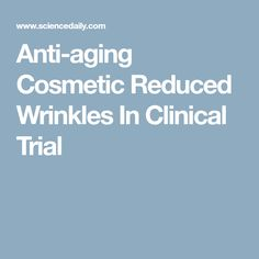 Anti-aging Cosmetic Reduced Wrinkles In Clinical Trial