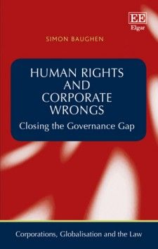 Human Rights and Corporate Wrongs: Closing the governance gap - by Simon Baughen - February 2016 (Corporations, Globalisation and the Law series)