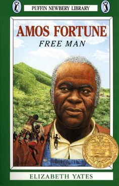 Amos Fortune, Free Man by Elizabeth Yates|1951 Newberry Winner|The life of the eighteenth-century African prince who, after being captured by slave traders, was brought to Massachusetts where he was a slave until he was able to buy his freedom at the age of sixty.