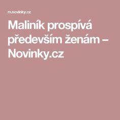 Maliník prospívá především ženám– Novinky.cz