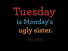 Tuesday is Monday's ugly sister. Funny Wuotes, The Funny, Funny Memes, Funny Stuff, Tuesday Meme, Wednesday Humor, Amazing Quotes, Best Quotes, Life Quotes
