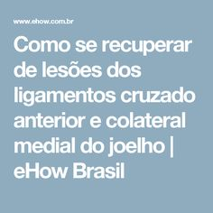 Como se recuperar de lesões dos ligamentos cruzado anterior e colateral medial do joelho | eHow Brasil
