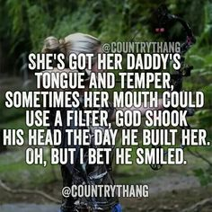 """She loves and lives her life unruly! Tears up that dirt road in a dualy! Dangerous? Absolutely!""... ""She Ain't Right""- Lee Brice ❤."