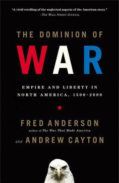 Dominion of War : Empire And Liberty in North America, 1500-2000 http://library.sjeccd.edu/record=b1138316~S3