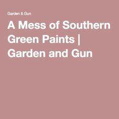 A Mess of Southern Green Paints – Garden & Gun Green Wall Color, Southern Greens, Gun, Shades, Garden, Painting, Garten, Lawn And Garden, Painting Art