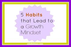 In our last series of posts, we talked a lot about the mental health habits of successful people, today, let's look at one of those habits in greater detail: the growth mindset.  More importantly, let's look at everyday habits to help you create a growth mindset. We've already talked about the benefits of a growth mindset as well as how to create one.