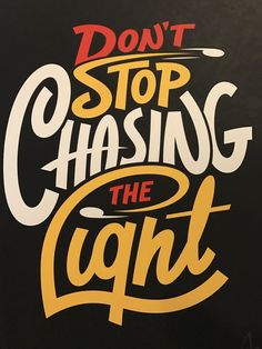 DON'T stop chasing the light ;)