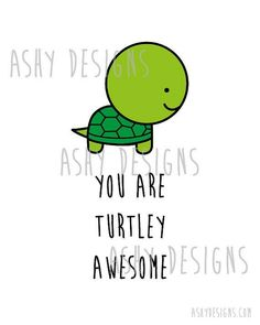 Funny Pun: You Are Turtley Awesome - Punny Animal Humor Image Cute Puns, Funny Puns, Funny Cards, Cute Cards, Cute Quotes, Funny Quotes, Quotes Pics, Tarjetas Diy, Animal Puns