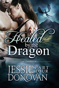Healed by the Dragon: Part Four (A Scottish Dragon-Shifter Paranormal Romance) (Healed by the Dragon Story Arc Book 4) by Jessie Donovan, http://www.amazon.com/dp/B00WGYD1PO/ref=cm_sw_r_pi_dp_kb6ovb1GREKX8