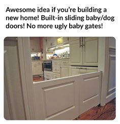 Awesome idea if you're building a new home. Built-in sliding baby/dog doors! No more ugly baby gates!