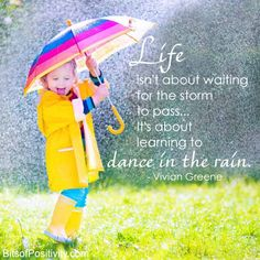 """Blog post at BitsofPositivity.com : I LOVE this quote:""""Life isn't about waiting for the storm to pass…It's about learning to dance in the rain."""" Vivian Greene [..]"""