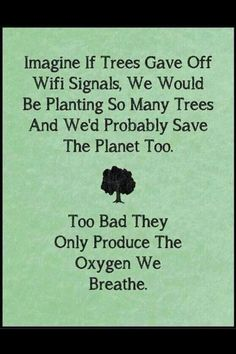Plant a #tree, and ensure that your grandchildren will be able to use their smartphones for years to come.