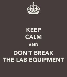 Keep Calm and Don't Break the Lab Equipment