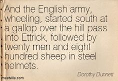Quotes of Dorothy Dunnett About peace, england, war, change, past, love, soul, devotion, trouble, men, god, world, mother, power, morning, v...