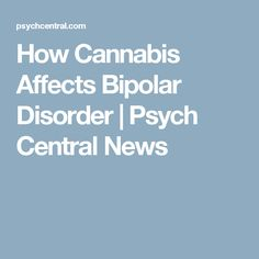 How Cannabis Affects Bipolar Disorder | Psych Central News