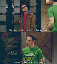 Have you considered telling her how you feel? / I'm a physicist, not a hippie. #BBT #INTJ